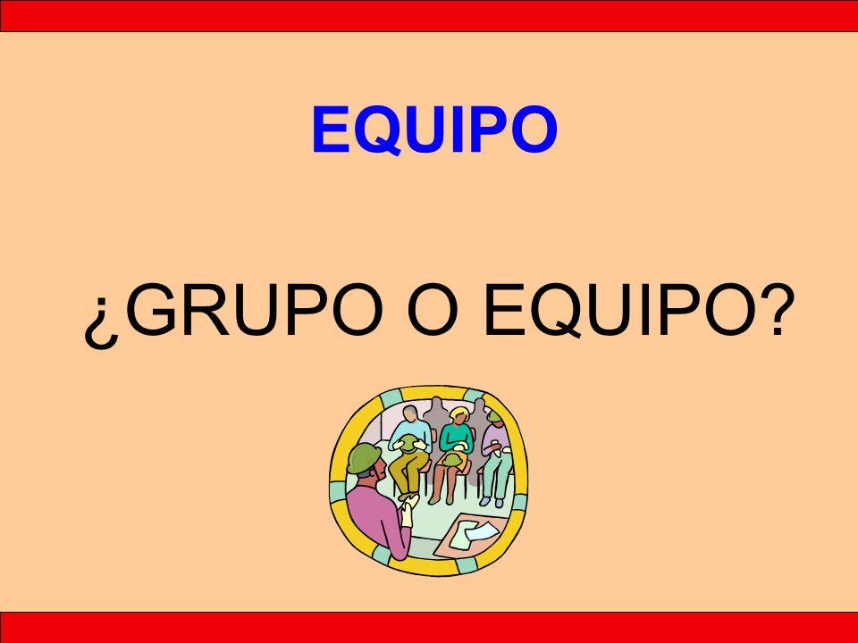 EQUIPO EQUIPO GRUPO GRUPO ¿GRUPO O EQUIPO