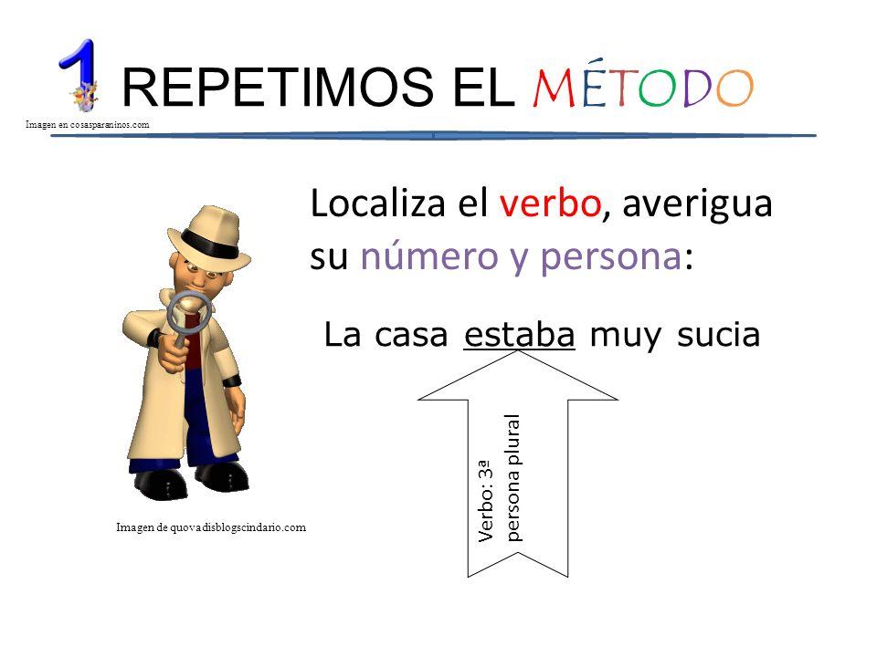 REPETIMOS EL MÉTODO Localiza el verbo, averigua su número y persona: