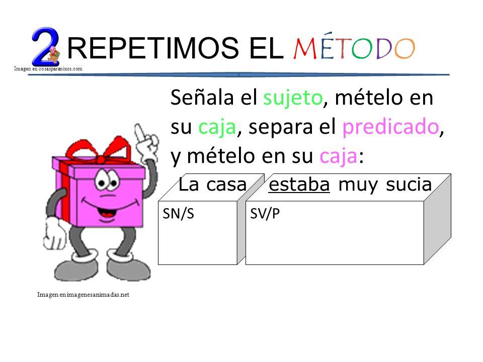 REPETIMOS EL MÉTODO Imagen en cosasparaninos.com. Señala el sujeto, mételo en su caja, separa el predicado, y mételo en su caja: