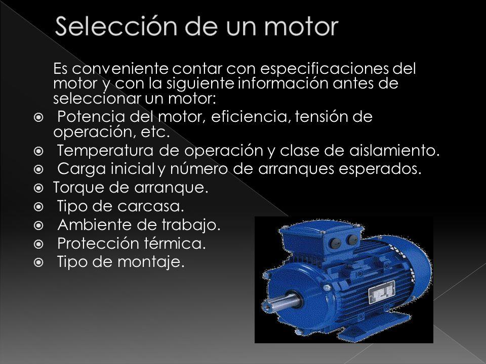 Selección de un motor Es conveniente contar con especificaciones del motor y con la siguiente información antes de seleccionar un motor: