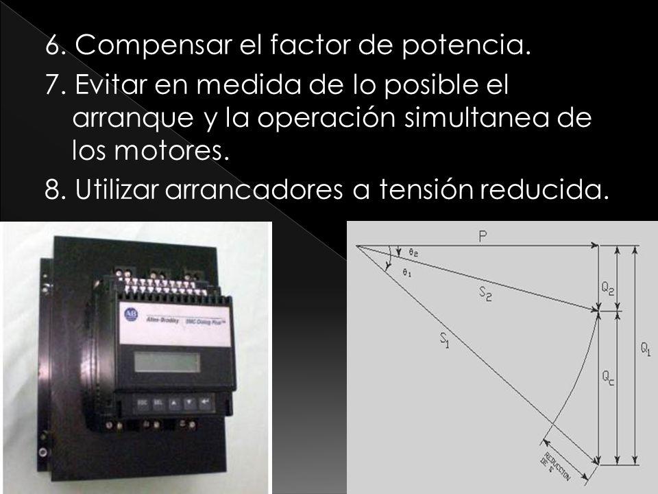6. Compensar el factor de potencia. 7