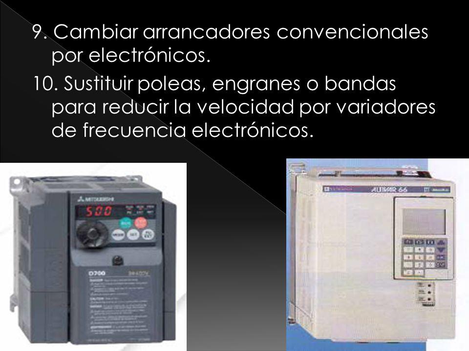 9. Cambiar arrancadores convencionales por electrónicos. 10