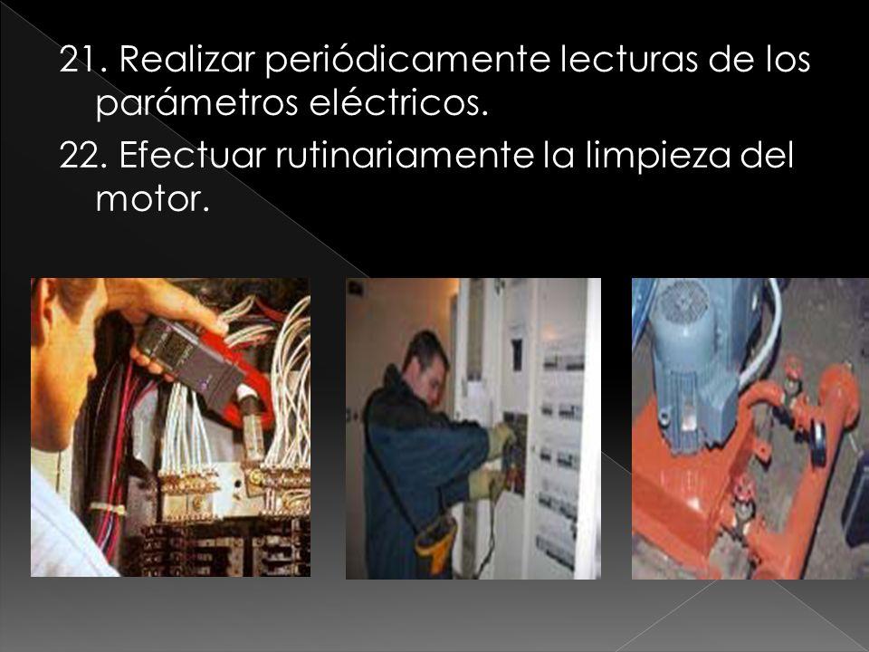 21. Realizar periódicamente lecturas de los parámetros eléctricos. 22