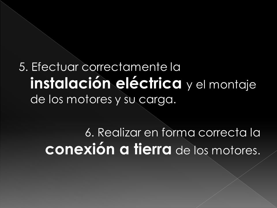 5. Efectuar correctamente la instalación eléctrica y el montaje de los motores y su carga.