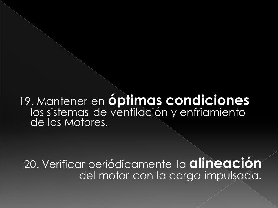 19. Mantener en óptimas condiciones los sistemas de ventilación y enfriamiento de los Motores.