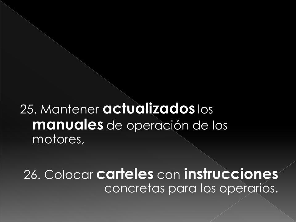 25. Mantener actualizados los manuales de operación de los motores, 26