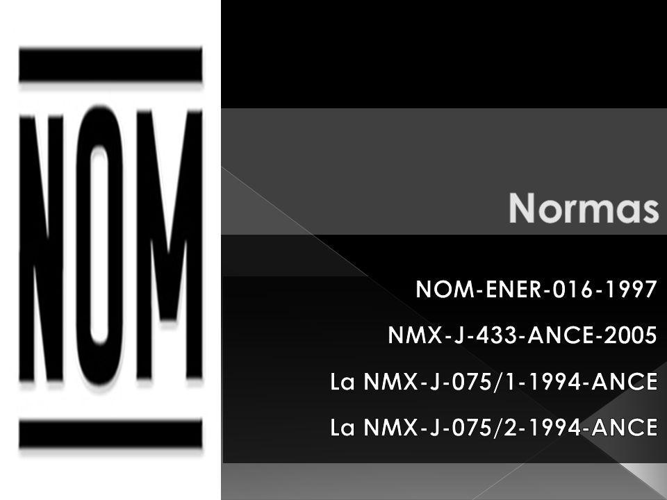Normas NOM-ENER-016-1997 NMX-J-433-ANCE-2005 La NMX-J-075/1-1994-ANCE