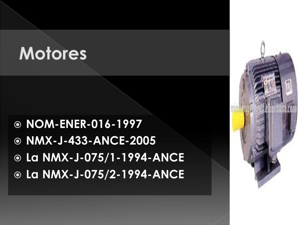 Motores NOM-ENER-016-1997 NMX-J-433-ANCE-2005 La NMX-J-075/1-1994-ANCE