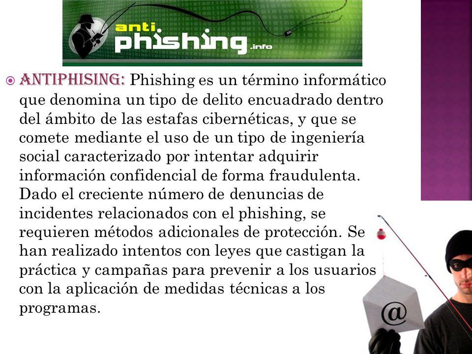 ANTIPHISING: Phishing es un término informático que denomina un tipo de delito encuadrado dentro del ámbito de las estafas cibernéticas, y que se comete mediante el uso de un tipo de ingeniería social caracterizado por intentar adquirir información confidencial de forma fraudulenta.