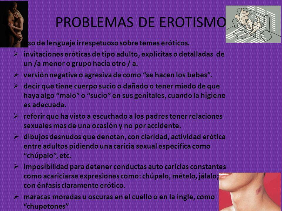 PROBLEMAS DE EROTISMO uso de lenguaje irrespetuoso sobre temas eróticos.