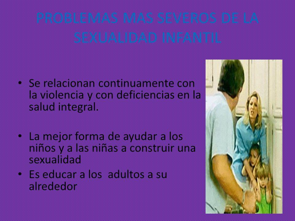 PROBLEMAS MAS SEVEROS DE LA SEXUALIDAD INFANTIL
