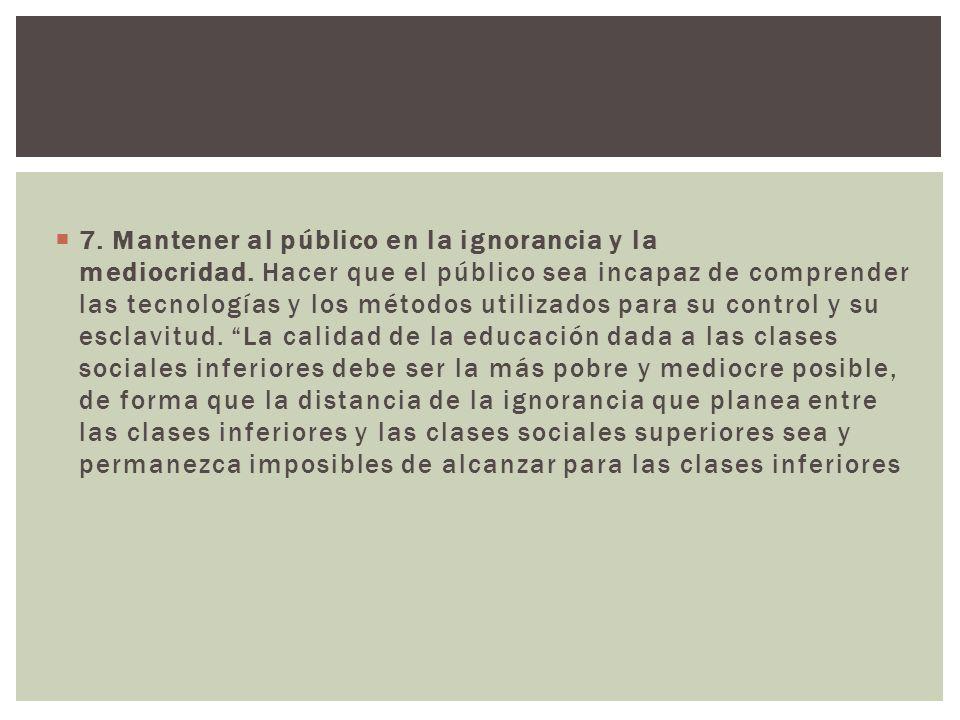 7. Mantener al público en la ignorancia y la mediocridad