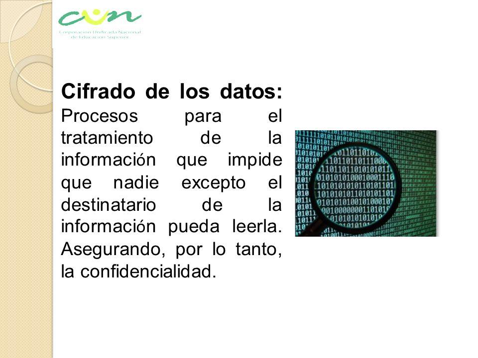 Cifrado de los datos: Procesos para el tratamiento de la información que impide que nadie excepto el destinatario de la información pueda leerla.