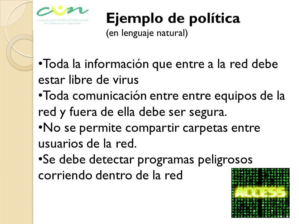 Ejemplo de política (en lenguaje natural) Toda la información que entre a la red debe estar libre de virus.