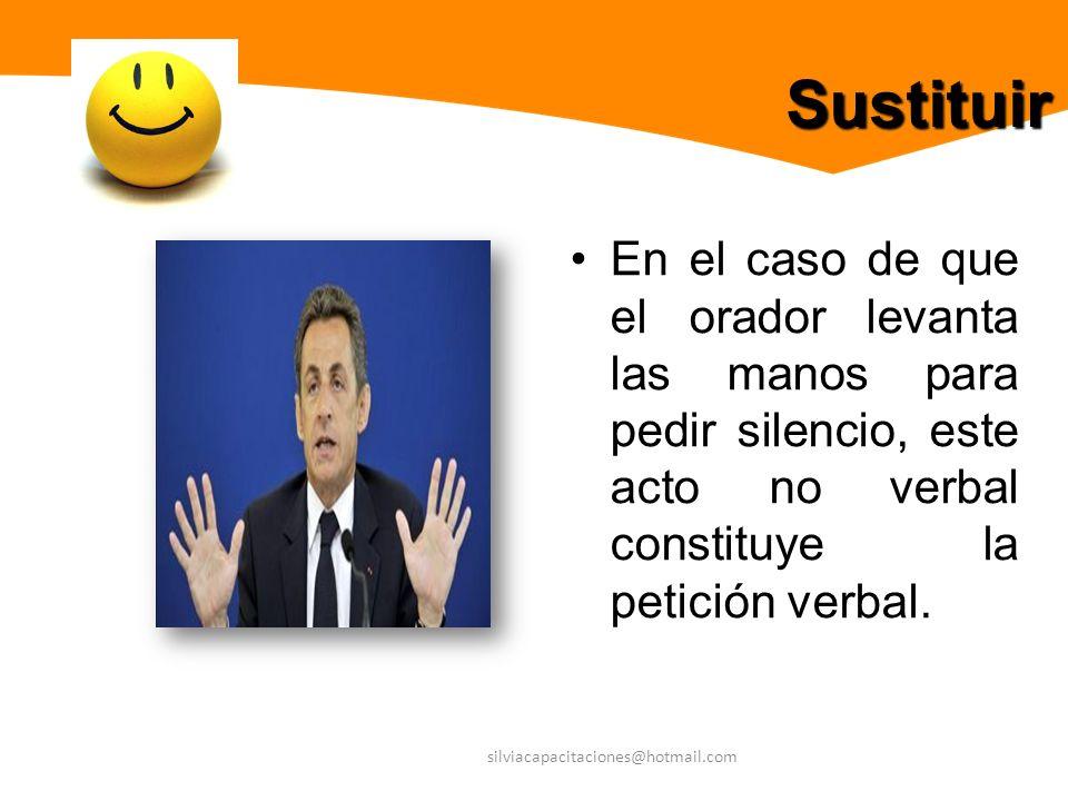 SustituirEn el caso de que el orador levanta las manos para pedir silencio, este acto no verbal constituye la petición verbal.