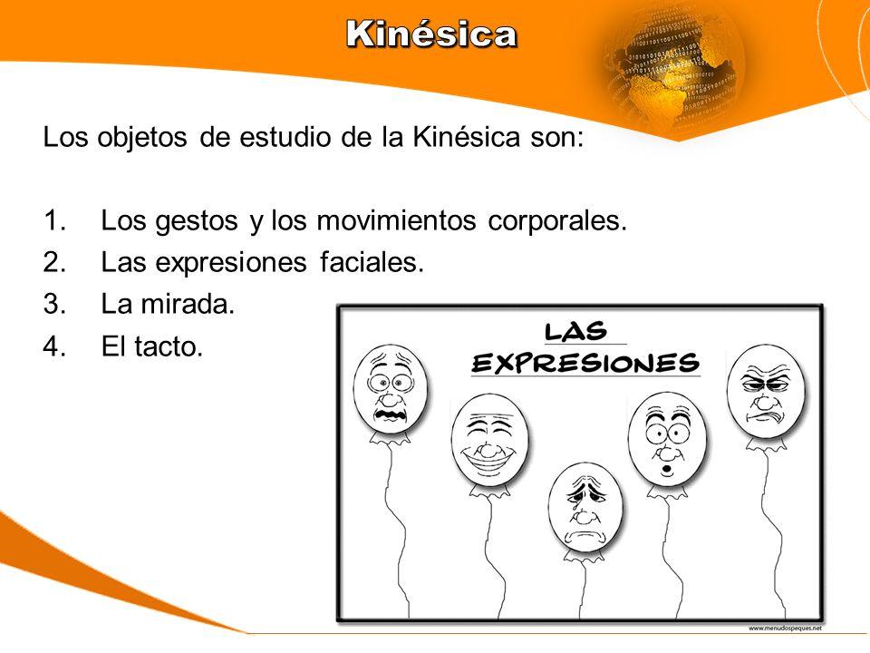 Kinésica Los objetos de estudio de la Kinésica son: