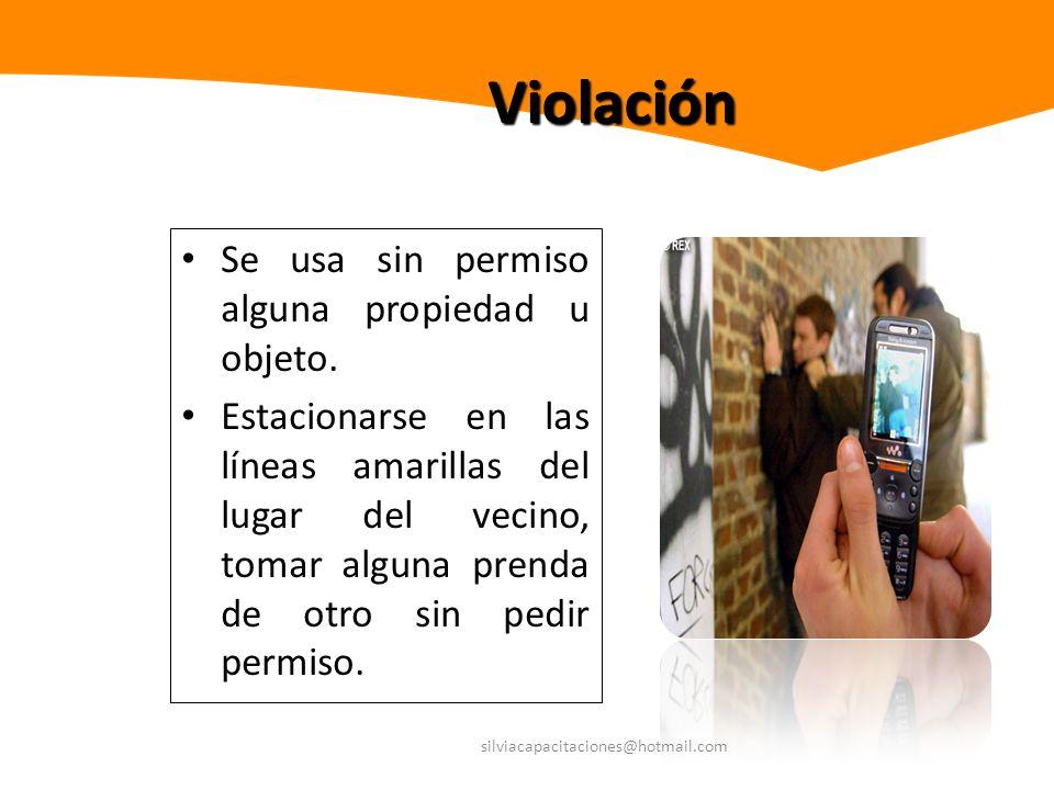 Violación Se usa sin permiso alguna propiedad u objeto.