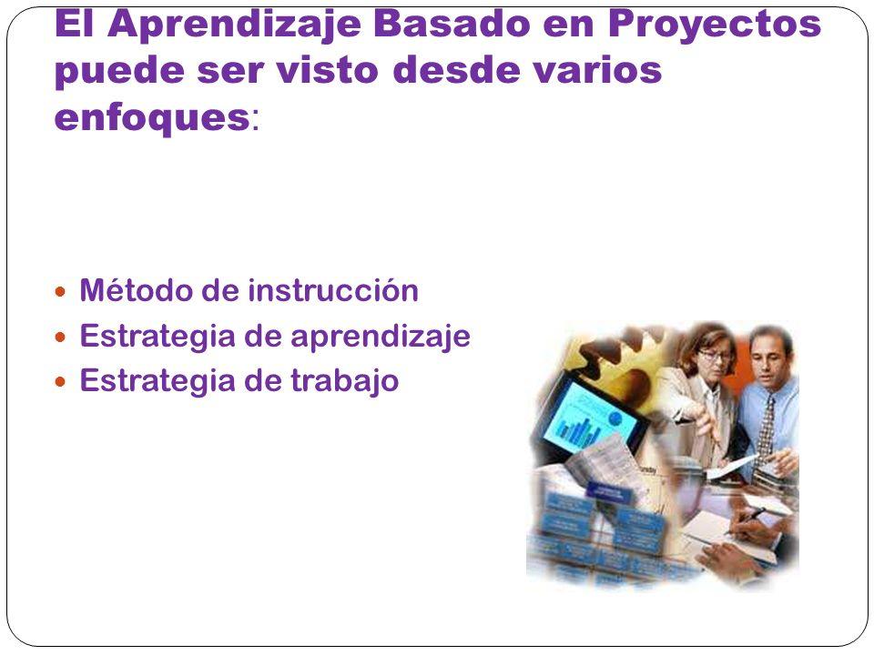 El Aprendizaje Basado en Proyectos puede ser visto desde varios enfoques:
