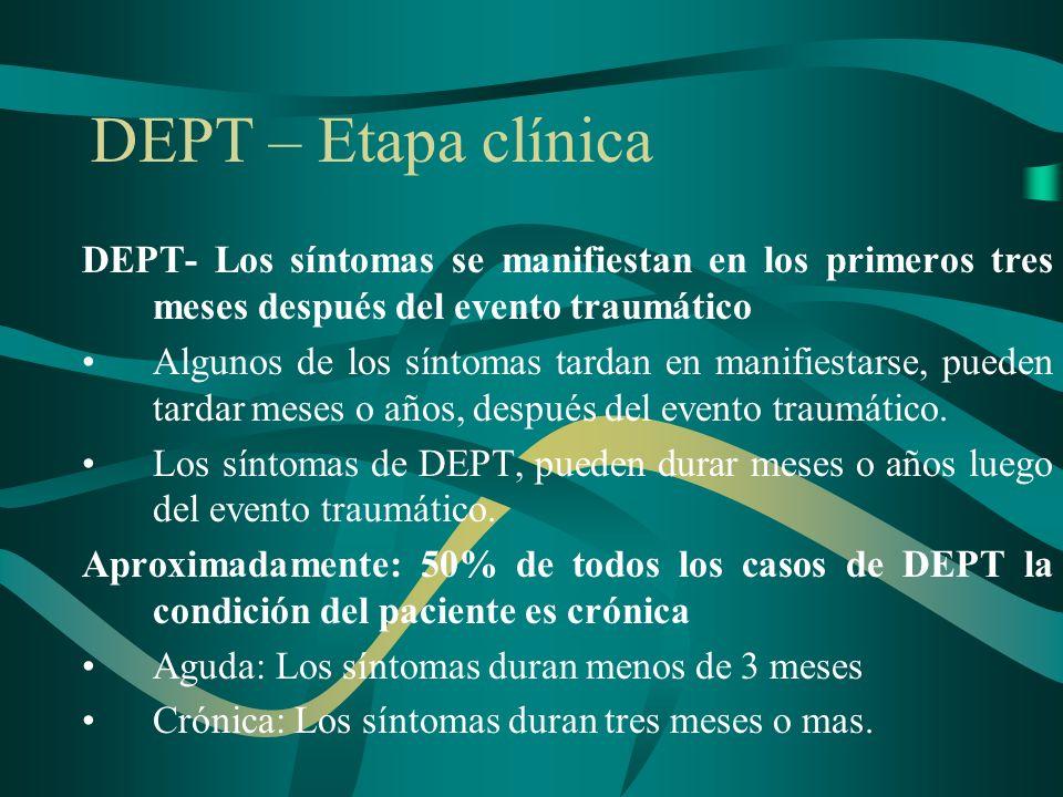 DEPT – Etapa clínica DEPT- Los síntomas se manifiestan en los primeros tres meses después del evento traumático.