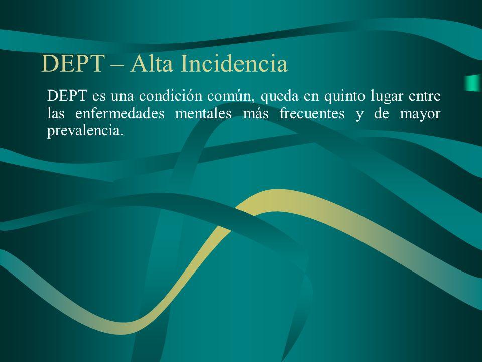 DEPT – Alta Incidencia DEPT es una condición común, queda en quinto lugar entre las enfermedades mentales más frecuentes y de mayor prevalencia.