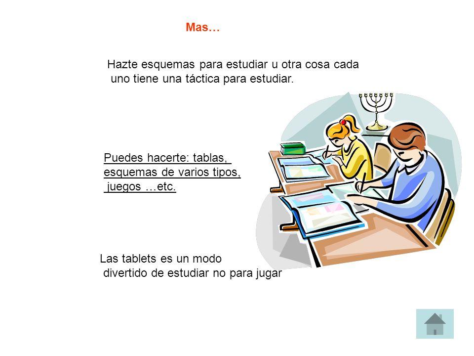 Mas… Hazte esquemas para estudiar u otra cosa cada. uno tiene una táctica para estudiar. Puedes hacerte: tablas,