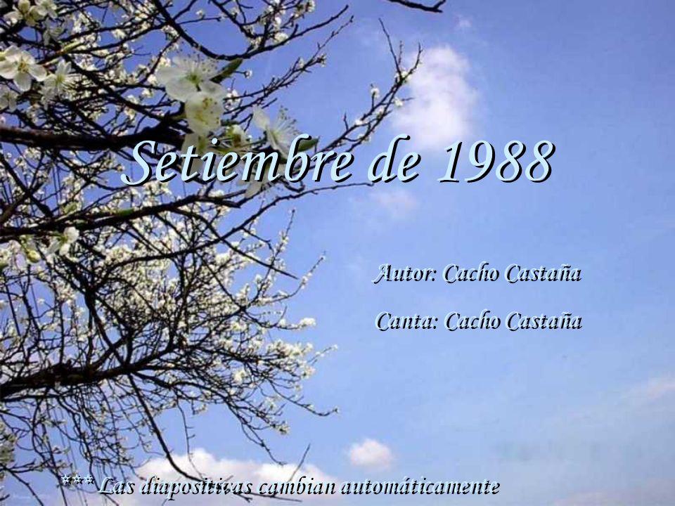 Setiembre de 1988 Autor: Cacho Castaña Canta: Cacho Castaña