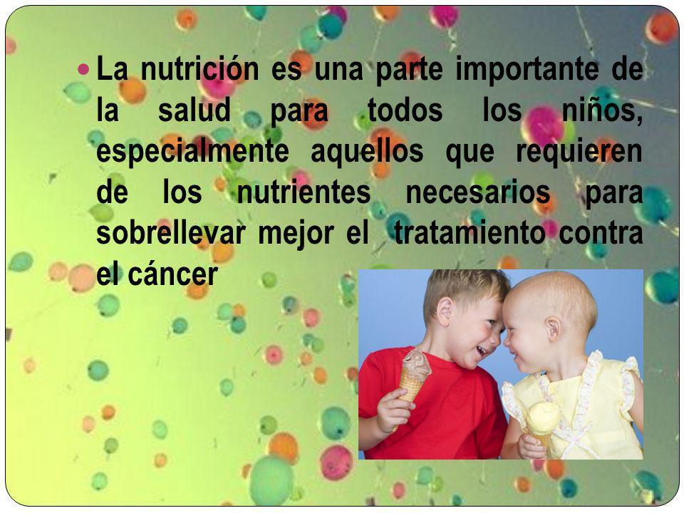 La nutrición es una parte importante de la salud para todos los niños, especialmente aquellos que requieren de los nutrientes necesarios para sobrellevar mejor el tratamiento contra el cáncer