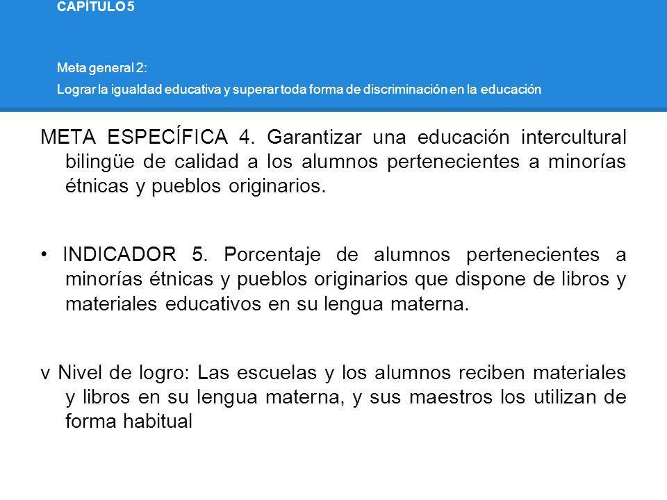 CAPÍTULO 5 Meta general 2: Lograr la igualdad educativa y superar toda forma de discriminación en la educación.