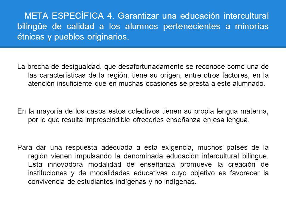 META ESPECÍFICA 4. Garantizar una educación intercultural bilingüe de calidad a los alumnos pertenecientes a minorías étnicas y pueblos originarios.
