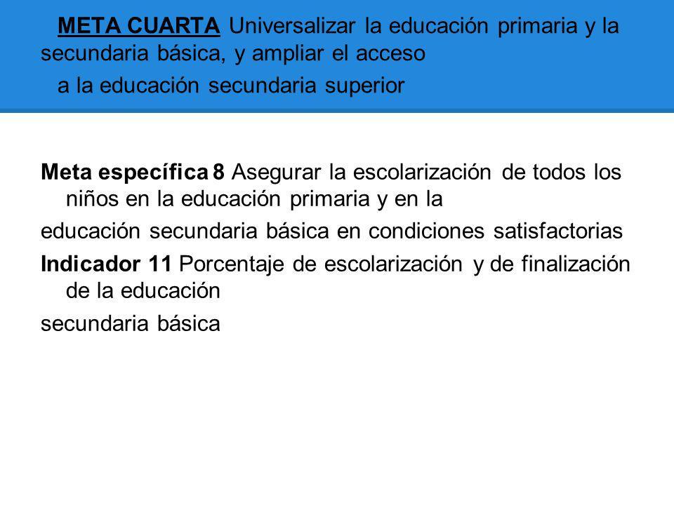 META CUARTA Universalizar la educación primaria y la secundaria básica, y ampliar el acceso