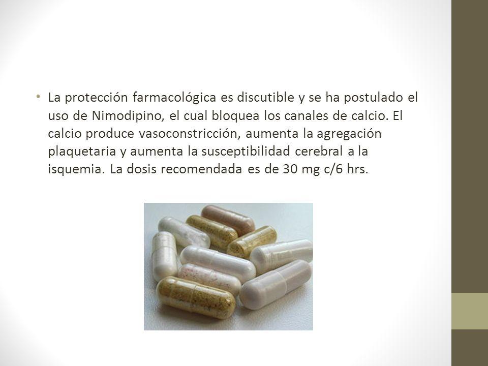 La protección farmacológica es discutible y se ha postulado el uso de Nimodipino, el cual bloquea los canales de calcio.