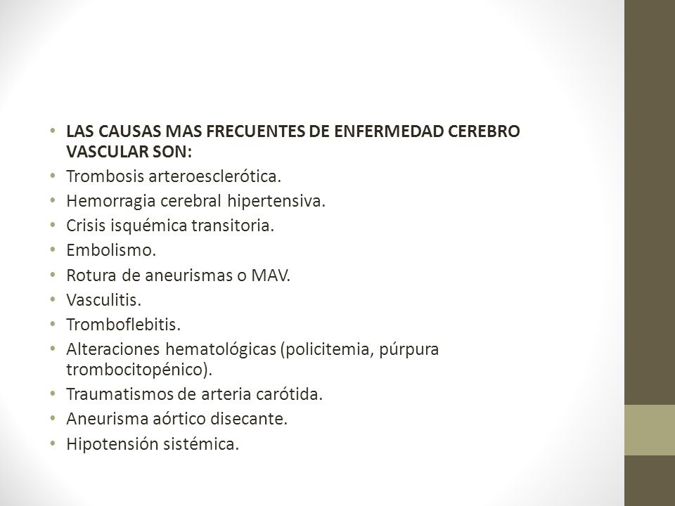 LAS CAUSAS MAS FRECUENTES DE ENFERMEDAD CEREBRO VASCULAR SON: