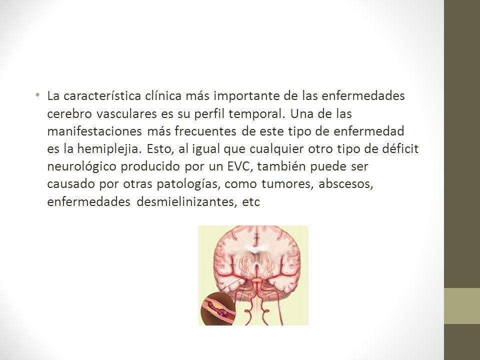 La característica clínica más importante de las enfermedades cerebro vasculares es su perfil temporal.