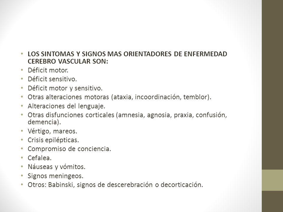 LOS SINTOMAS Y SIGNOS MAS ORIENTADORES DE ENFERMEDAD CEREBRO VASCULAR SON: