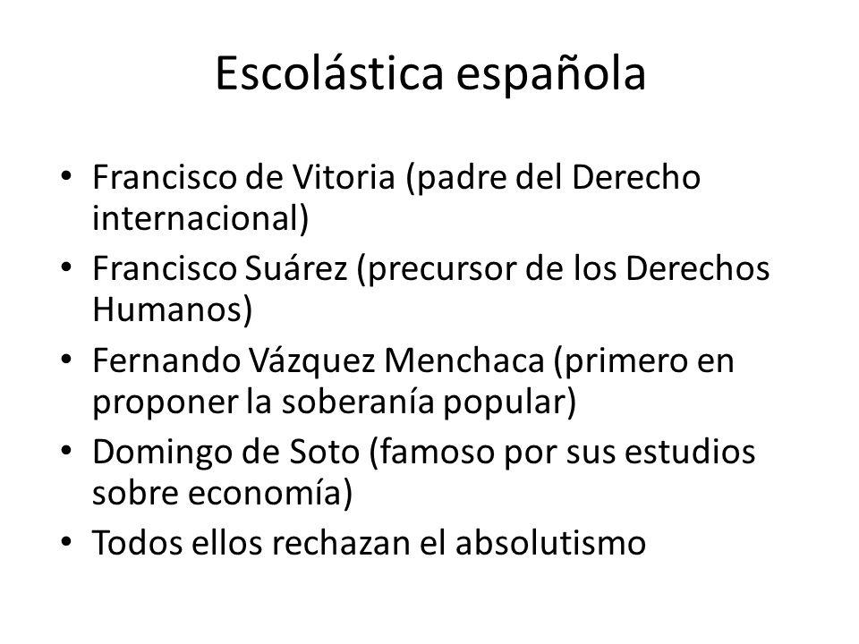 Escolástica española Francisco de Vitoria (padre del Derecho internacional) Francisco Suárez (precursor de los Derechos Humanos)