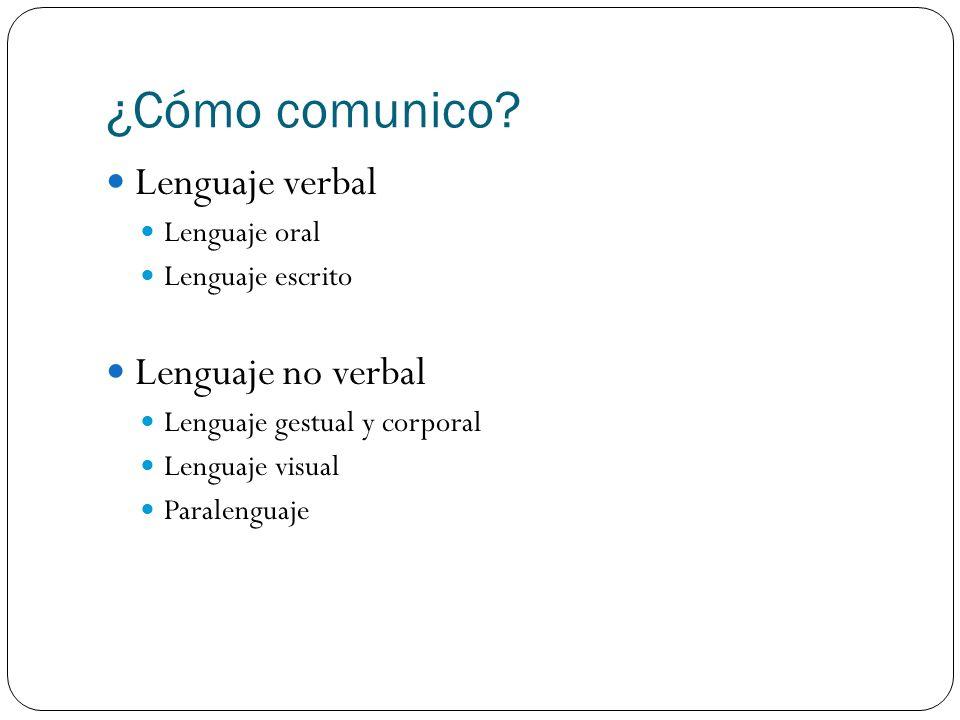 ¿Cómo comunico Lenguaje verbal Lenguaje no verbal Lenguaje oral