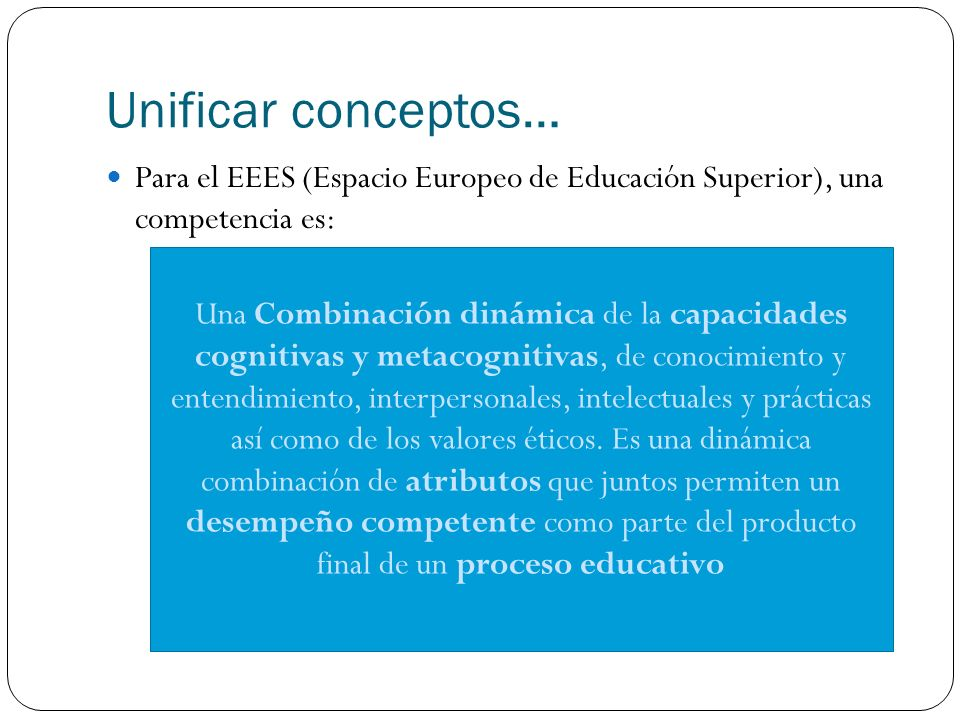 Unificar conceptos… Para el EEES (Espacio Europeo de Educación Superior), una competencia es: