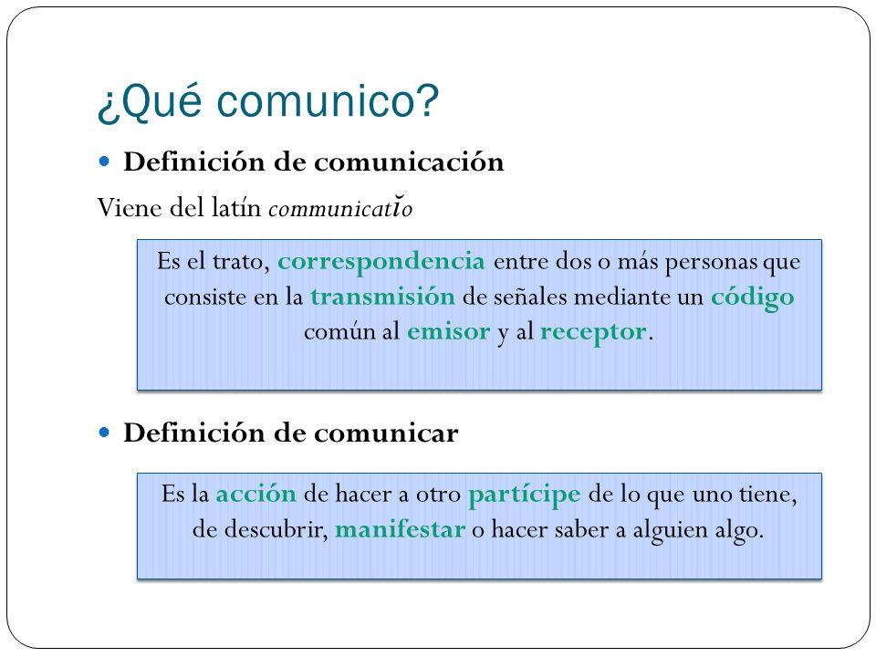 ¿Qué comunico Definición de comunicación Viene del latín communicatĭo