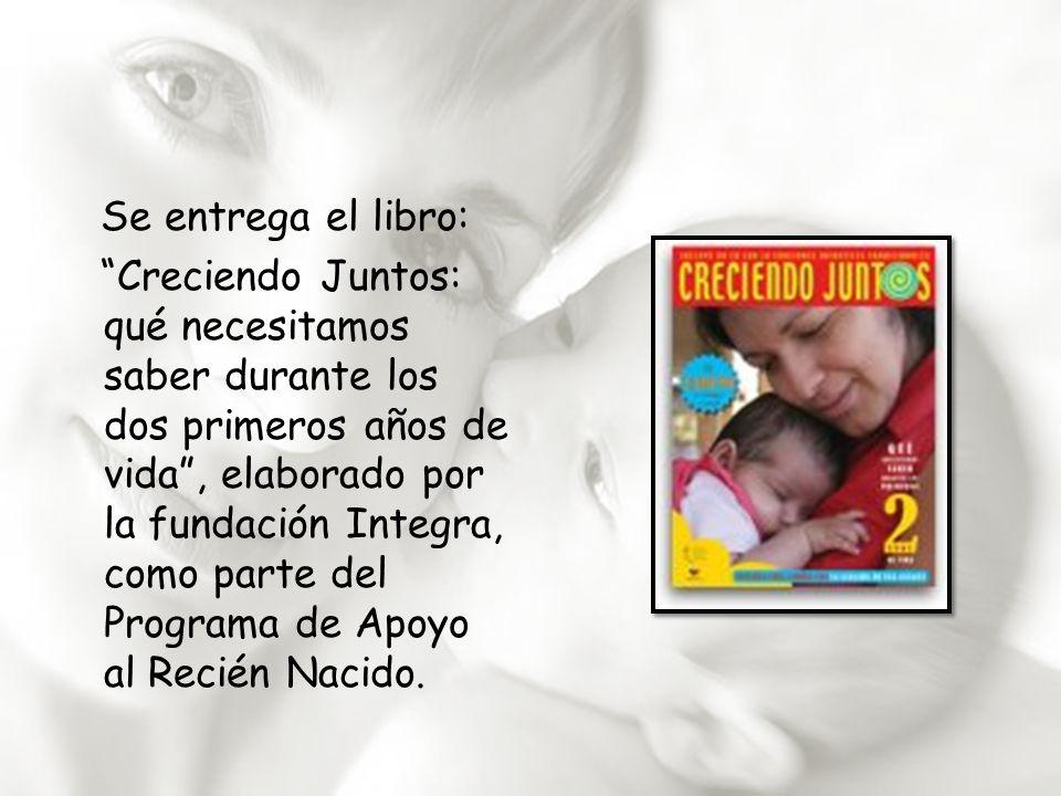 Se entrega el libro: Creciendo Juntos: qué necesitamos saber durante los dos primeros años de vida , elaborado por la fundación Integra, como parte del Programa de Apoyo al Recién Nacido.