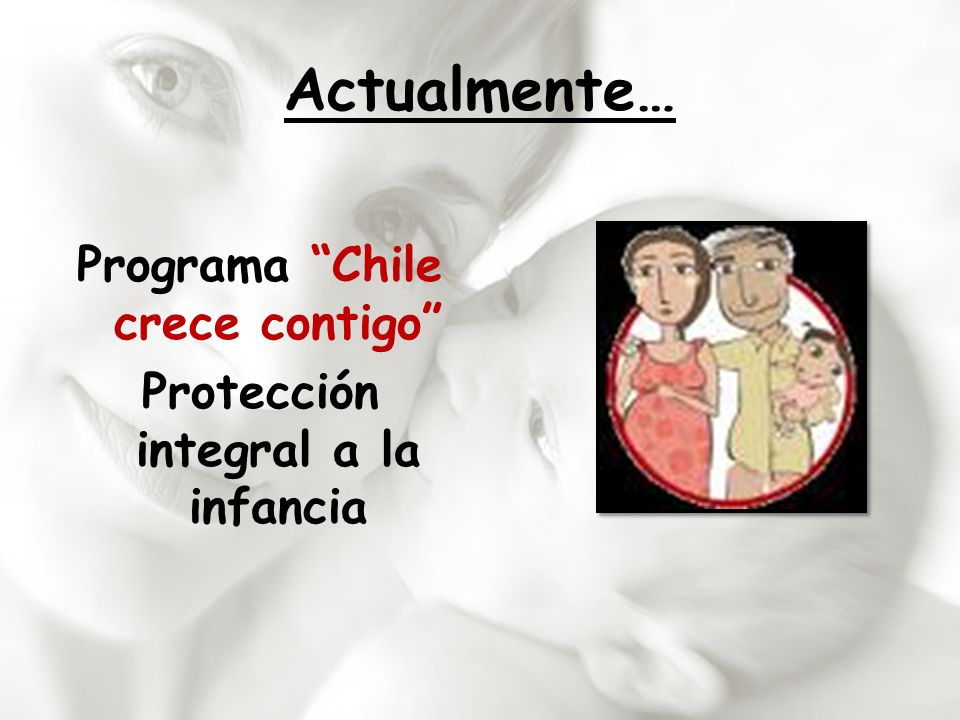 Programa Chile crece contigo Protección integral a la infancia