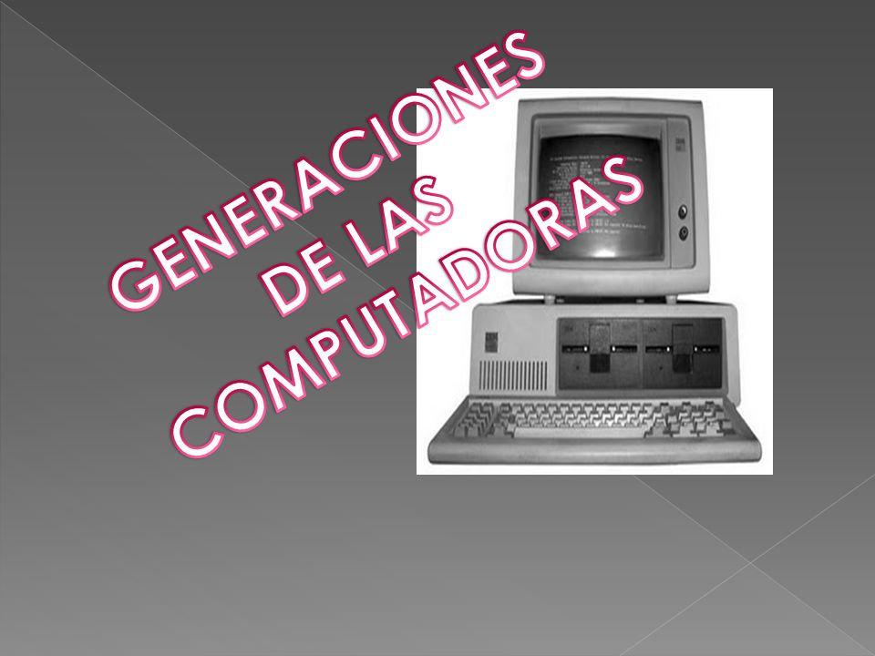 GENERACIONES COMPUTADORAS DE LAS