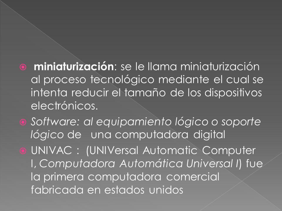miniaturización: se le llama miniaturización al proceso tecnológico mediante el cual se intenta reducir el tamaño de los dispositivos electrónicos.