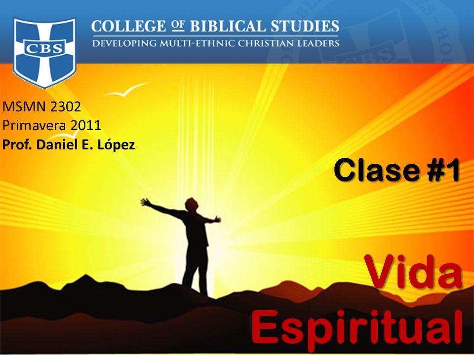 Vida Espiritual Clase #1 MSMN 2302 Primavera 2011