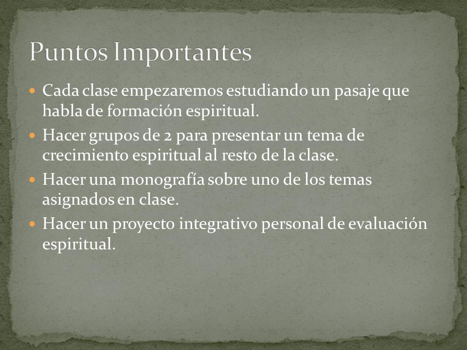 Puntos Importantes Cada clase empezaremos estudiando un pasaje que habla de formación espiritual.