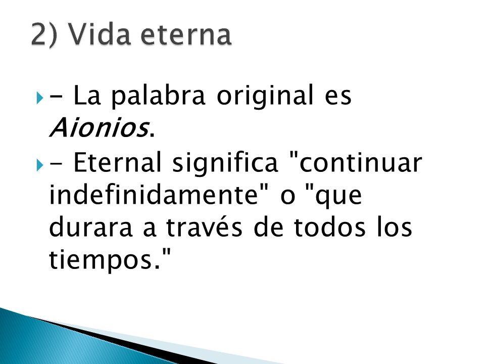 2) Vida eterna - La palabra original es Aionios.