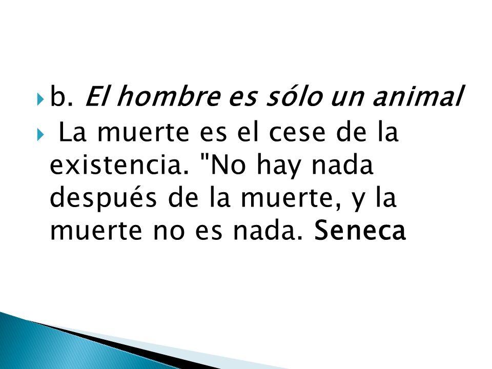 b. El hombre es sólo un animal