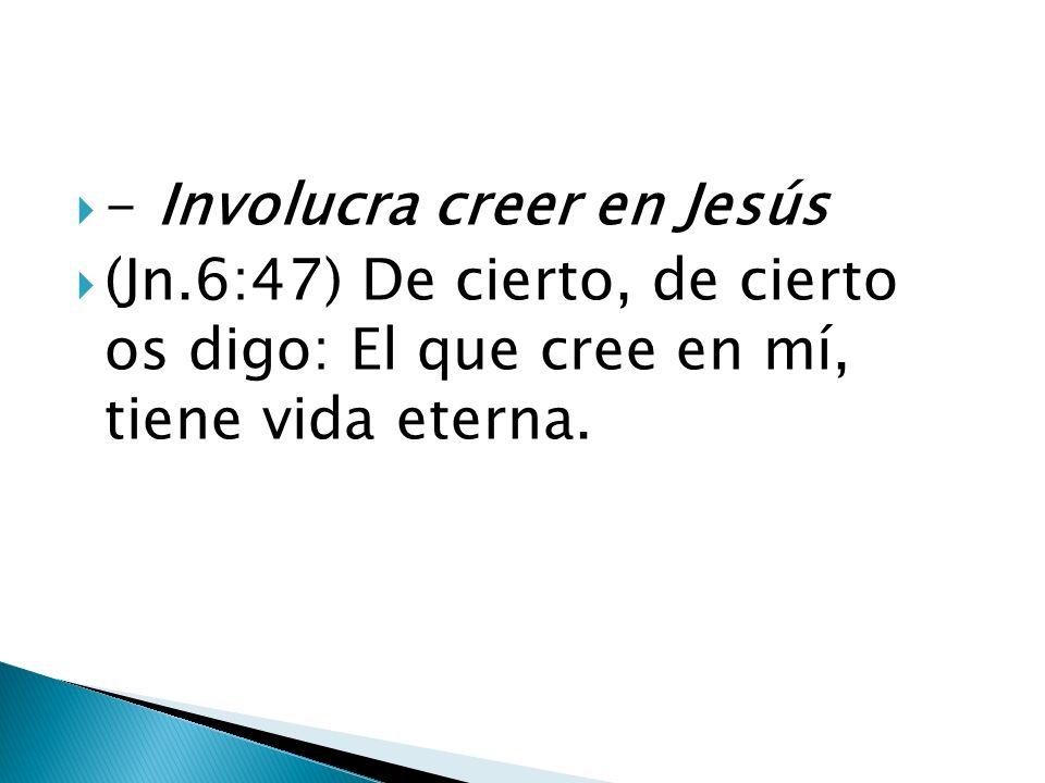 - Involucra creer en Jesús