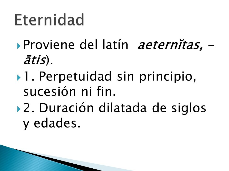 Eternidad Proviene del latín aeternĭtas, - ātis).