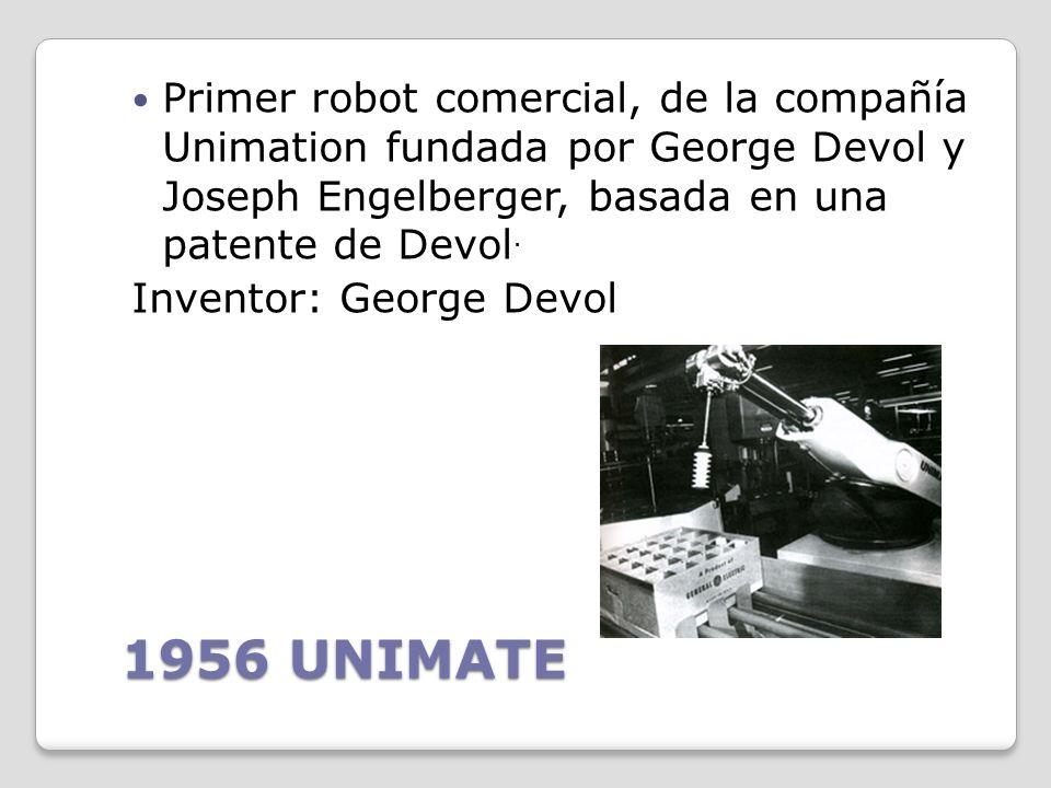 Primer robot comercial, de la compañía Unimation fundada por George Devol y Joseph Engelberger, basada en una patente de Devol.