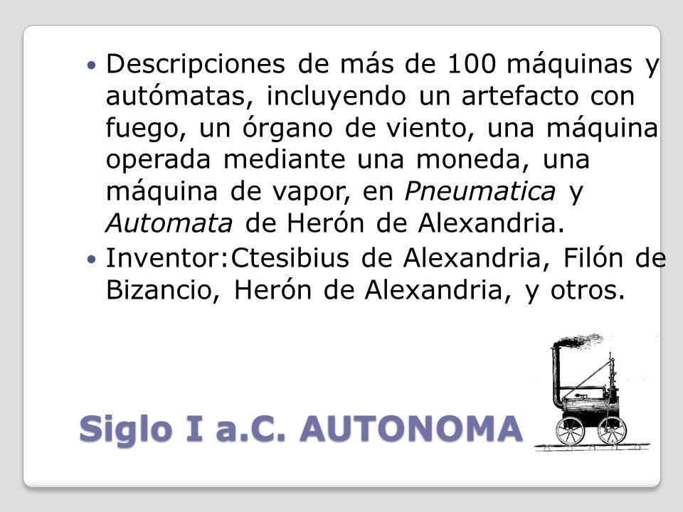 Descripciones de más de 100 máquinas y autómatas, incluyendo un artefacto con fuego, un órgano de viento, una máquina operada mediante una moneda, una máquina de vapor, en Pneumatica y Automata de Herón de Alexandria.